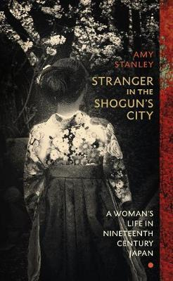 Image for Stranger in the Shogun's City - A Woman's Life in Nineteenth-Century Japan from emkaSi