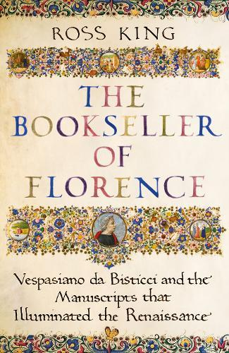 Image for The Bookseller of Florence - Vespasiano da Bisticci and the Manuscripts that Illuminated the Renaissance from emkaSi