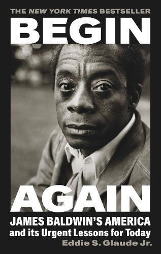 Image for Begin Again - James Baldwin's America and Its Urgent Lessons for Today from emkaSi
