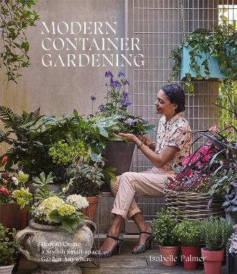 Image for Modern Container Gardening - How to Create a Stylish Small-Space Garden Anywhere from emkaSi
