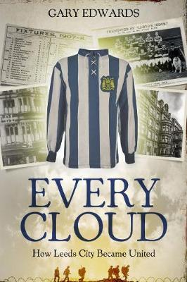 Image for Every Cloud - The Story of How Leeds City Became Leeds United from emkaSi