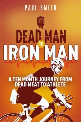 Image for Dead Man to Iron Man - A Ten Month Journey from Dead Meat to Athlete from emkaSi