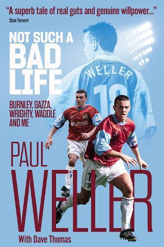 Image for Not Such a Bad Life - Burnley, Gazza, Wrighty, Waddle and Me from emkaSi
