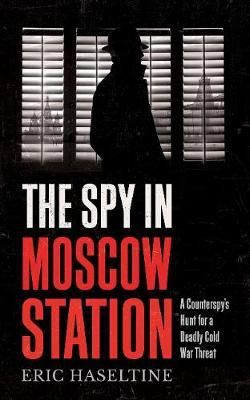 Image for The Spy in Moscow Station - A Counterspy's Hunt for a Deadly Cold War Threat from emkaSi