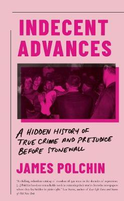 Image for Indecent Advances - A Hidden History of True Crime and Prejudice Before Stonewall from emkaSi