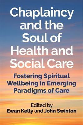 Image for Chaplaincy and the Soul of Health and Social Care - Fostering Spiritual Wellbeing in Emerging Paradigms of Care from emkaSi