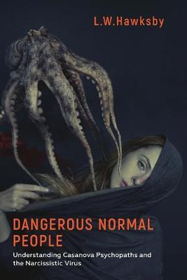 Image for Dangerous Normal People - Understanding Casanova Psychopaths and the Narcissistic Virus from emkaSi