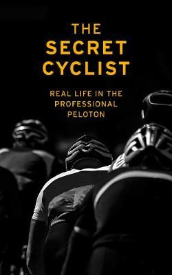 Image for The Secret Cyclist - Real Life as a Rider in the Professional Peloton from emkaSi