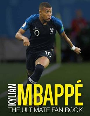 Image for Kylian Mbappe - The Ultimate Fan Book from emkaSi
