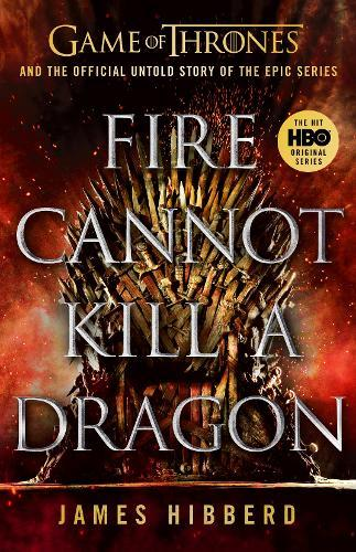 Image for Fire Cannot Kill a Dragon - Game of Thrones and the Official Untold Story of an Epic Series from emkaSi