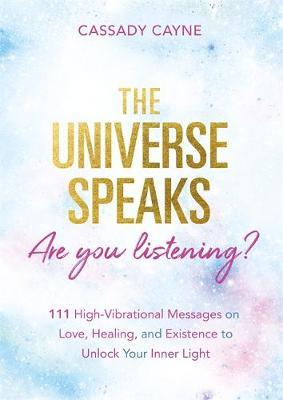 Image for The Universe Speaks, Are You Listening? - 111 High-Vibrational Oracle Messages on Love, Healing, and Existence to Unlock Your Inner Light from emkaSi
