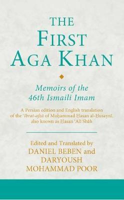 Image for The First Aga Khan - Memoirs of the 46th Ismaili Imam: A Persian edition and English translation of the 'Ibrat-afza of Muhammad Hasan al-Husayni, also known as Hasan 'Ali Shah from emkaSi