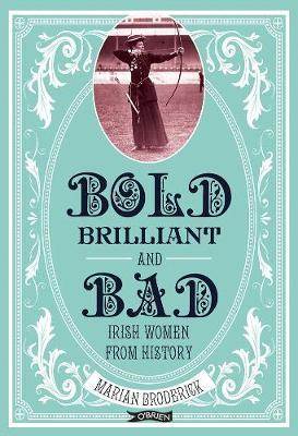 Image for Bold, Brilliant and Bad - Irish Women from History from emkaSi