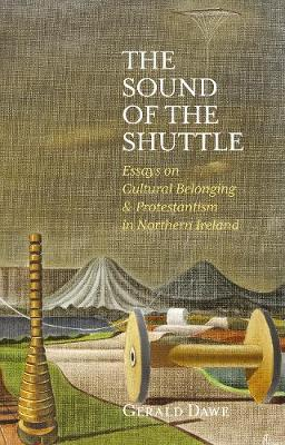 Image for The Sound of the Shuttle - Essays on Cultural Belonging & Protestantism in Northern Ireland from emkaSi