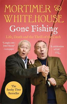 Image for Mortimer & Whitehouse: Gone Fishing - Life, Death and the Thrill of the Catch. The Perfect Gift For Father's Day! from emkaSi