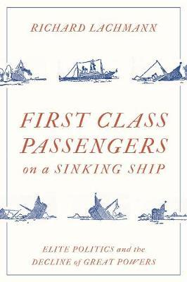 Image for First-Class Passengers on a Sinking Ship - Elite Politics and the Decline of Great Powers from emkaSi