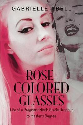 Image for Rose-Colored Glasses - Life of a Pregnant Ninth Grade Dropout to Master's Degree from emkaSi