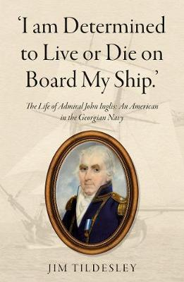 Image for `I am Determined to Live or Die on Board My Ship.' - The Life of Admiral John Inglis: An American in the Georgian Navy from emkaSi