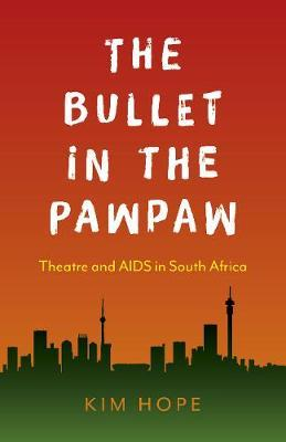 Image for Bullet in the Pawpaw, The - Theatre and AIDS in South Africa from emkaSi