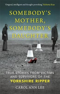 Image for Somebody's Mother, Somebody's Daughter - True Stories from Victims and Survivors of the Yorkshire Ripper from emkaSi