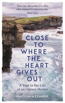 Image for Close to Where the Heart Gives Out - A Year in the Life of an Orkney Doctor from emkaSi