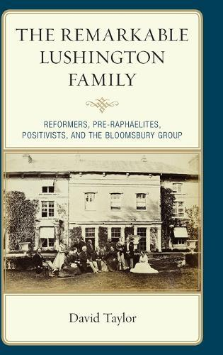 Image for The Remarkable Lushington Family - Reformers, Pre-Raphaelites, Positivists, and the Bloomsbury Group from emkaSi