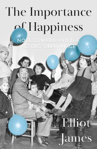 Image for The Importance of Happiness - Noel Coward and the Actors' Orphanage from emkaSi