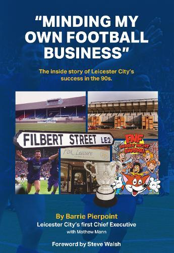 "Image for ""Minding My Own Football Business"" - The Inside Story Of Leicester City's Success In The 90s from emkaSi"