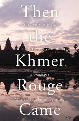 Image for Then the Khmer Rouge Came - Survivors' Stories from Northwest Cambodia from emkaSi
