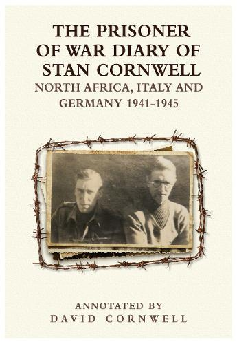 Image for The PRISONER OF WAR DIARY OF STANLEY CORNWELL NORTH AFRICA, ITALY & GERMANY 1941-45 - NORTH AFRICA, ITALY & GERMANY 1941-45 from emkaSi