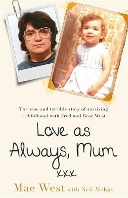 Image for Love as Always, Mum xxx - The true and terrible story of surviving a childhood with Fred and Rose West from emkaSi