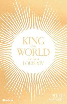 Image for King of the World - The Life of Louis XIV from emkaSi