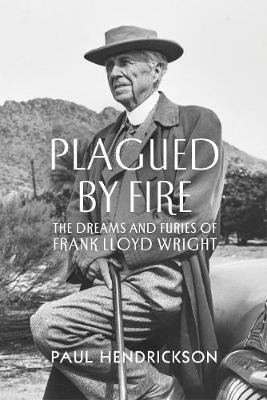 Image for Plagued By Fire - The Dreams and Furies of Frank Lloyd Wright from emkaSi