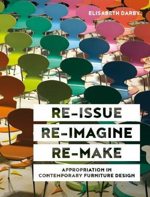 Image for Re-issue, Re-imagine, Re-make - Appropriation in Contemporary Furniture Design from emkaSi