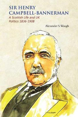 Image for Sir Henry Campbell-Bannerman - A Scottish Life and UK Politics 1836-1908 from emkaSi