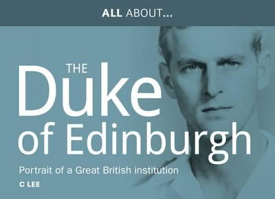 Image for All About Prince Philip, HRH Duke of Edinburgh: Portrait of a Great British Institution from emkaSi