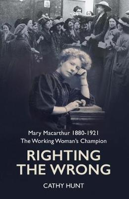 Image for Righting the Wrong - Mary Macarthur 1880-1921. The working woman's champion from emkaSi