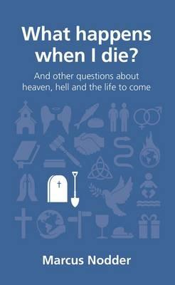 Image for What Happens When I Die?: And Other Questions About Heaven, Hell and the Life to Come from emkaSi