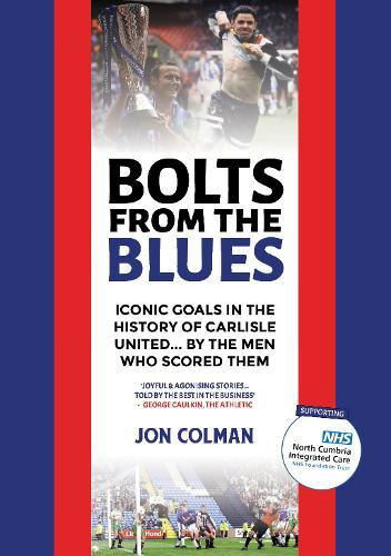 Image for Bolts From The Blues - Iconic goals in the history of Carlisle United - by the men who scored them from emkaSi
