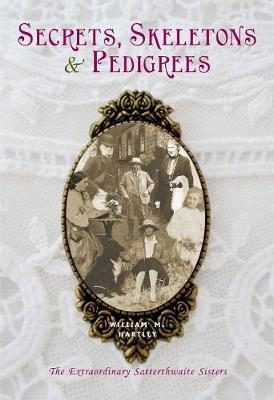 Image for Secrets, skeletons and pedigrees - The extraordinary Satterthwaite sisters from emkaSi