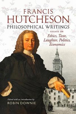 Image for Francis Hutcheson Philosophical Writings - Essays on Ethics, Taste, Laughter, Politics, Economics from emkaSi