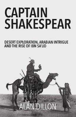 Image for Captain Shakespear - Desert exploration, Arabian intrigue and the rise of Ibn Sa'ud from emkaSi