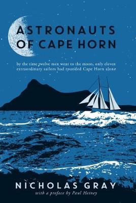 Image for Astronauts of Cape Horn: by the time twelve men went to the moon, only eleven extraordinary sailors had rounded Cape Horn alone from emkaSi