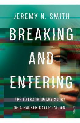 Image for Breaking and Entering - the extraordinary story of a hacker called `Alien' from emkaSi