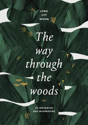 Image for The Way Through the Woods - of mushrooms and mourning from emkaSi