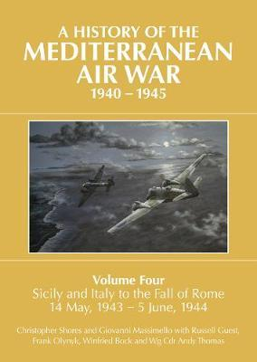 Image for A History of the Mediterranean Air War, 1940-1945: Volume Four: Sicily and Italy to the fall of Rome 14 May, 1943 - 5 June, 1944 from emkaSi