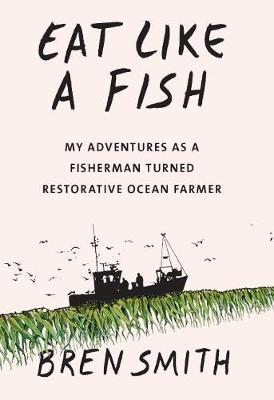Image for Eat Like a Fish - My adventures as a fisherman turned restorative ocean farmer from emkaSi