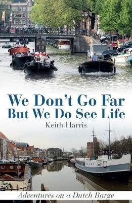 Image for We Don't Go Far But We Do See Life - Adventures on a Dutch Barge from emkaSi