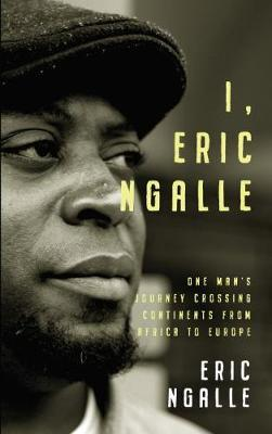 Image for I, Eric Ngalle - One Man's Journey Crossing Continents from Africa to Europe from emkaSi
