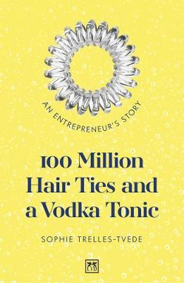 Image for 100 Million Hair Ties and a Vodka Tonic - An entrepreneur's story from emkaSi